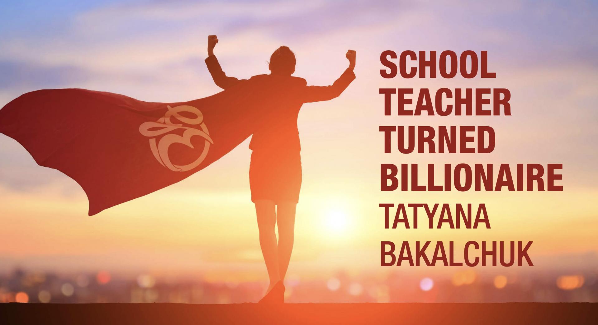 School Teacher Turned Billionaire Tatyana Bakalchuk